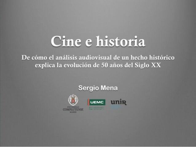 Cine e historia De cómo el análisis audiovisual de un hecho histórico explica la evolución de 50 años del Siglo XX Sergio ...