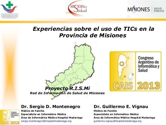 Proyecto R.I.S.Mi Red de Información de Salud de Misiones Experiencias sobre el uso de TICs en la Provincia de Misiones Dr...