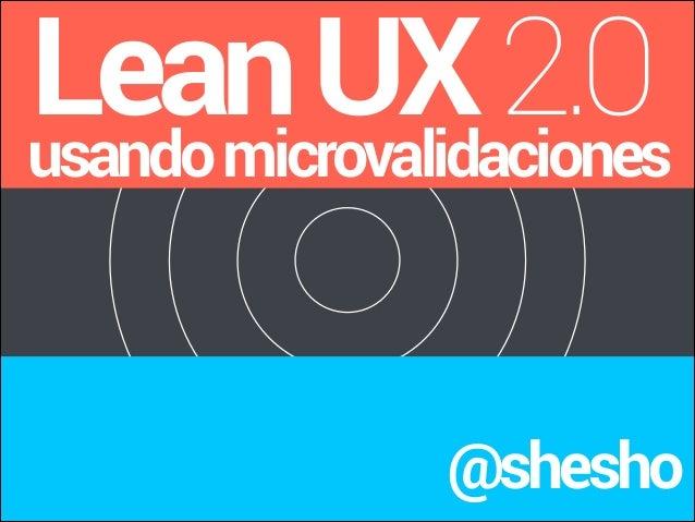 Lean UX 2.0 usando microvalidaciones @shesho