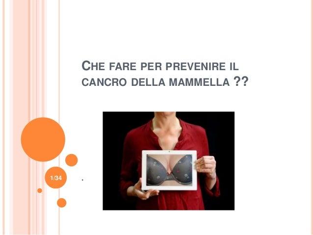 CHE FARE PER PREVENIRE IL CANCRO DELLA MAMMELLA ?? .1/34