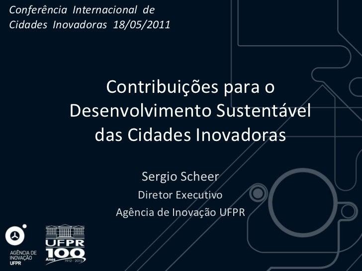 Conferência Internacional deCidades Inovadoras 18/05/2011              Contribuições para o          Desenvolvimento Suste...