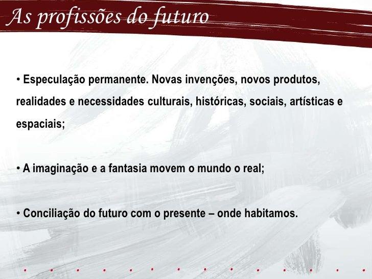 As profissões do futuro<br /><ul><li> Especulação permanente. Novas invenções, novos produtos, realidades e necessidades c...