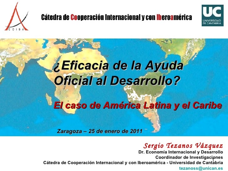 Sergio Tezanos Vázquez Dr. Economía Internacional y Desarrollo Coordinador de Investigaciones Cátedra de Cooperación Inter...