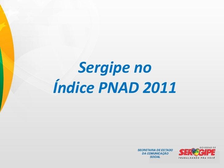 Sergipe noÍndice PNAD 2011          SECRETARIA DE ESTADO            DA COMUNICAÇÃO                SOCIAL