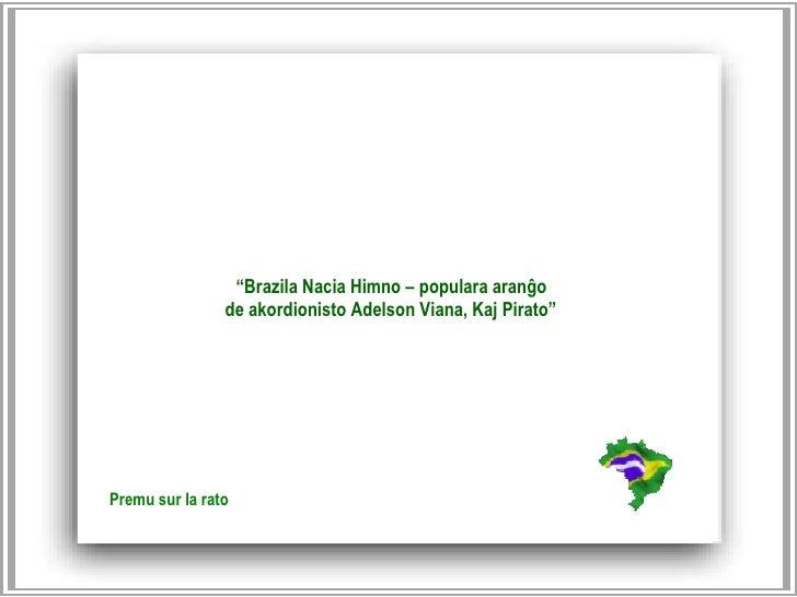 """"""" Brazila Nacia Himno – populara aranĝo  de akordionisto Adelson Viana, Kaj Pirato""""   Premu sur la rato"""