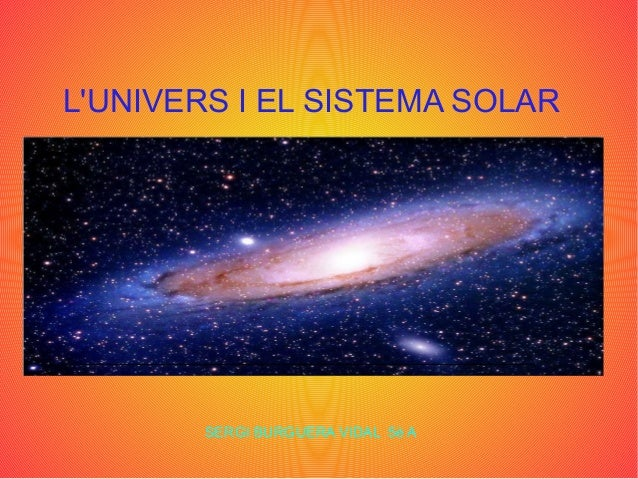 L'UNIVERS I EL SISTEMA SOLAR SERGI BURGUERA VIDAL 5è A