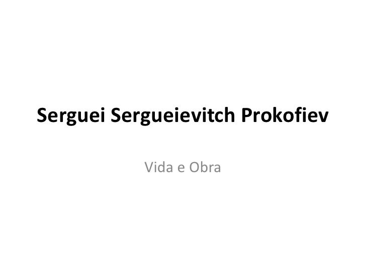 Serguei SergueievitchProkofiev<br />Vida e Obra<br />