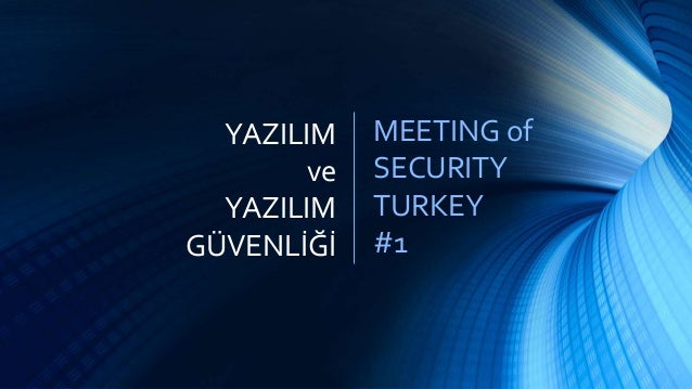 MEETING of SECURITY TURKEY #1 YAZILIM ve YAZILIM GÜVENLİĞİ