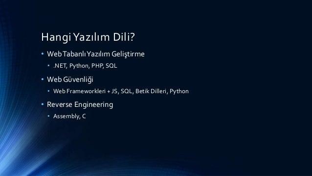 Hangi Yazılım Dili? • WebTabanlıYazılım Geliştirme • .NET, Python, PHP, SQL • Web Güvenliği • Web Frameworkleri + JS, SQL,...