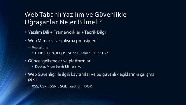 Web TabanlıYazılım ve Güvenlikle Uğraşanlar Neler Bilmeli? • Yazılım Dili + Frameworkler +Teorik Bilgi • Web Mimarisi ve ç...