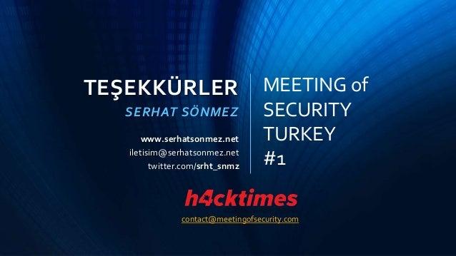 TEŞEKKÜRLER SERHAT SÖNMEZ twitter.com/srht_snmz www.serhatsonmez.net iletisim@serhatsonmez.net MEETING of SECURITY TURKEY ...