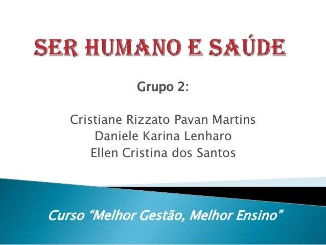 """Grupo 2: Cristiane Rizzato Pavan Martins Daniele Karina Lenharo Ellen Cristina dos Santos Curso """"Melhor Gestão, Melhor Ens..."""