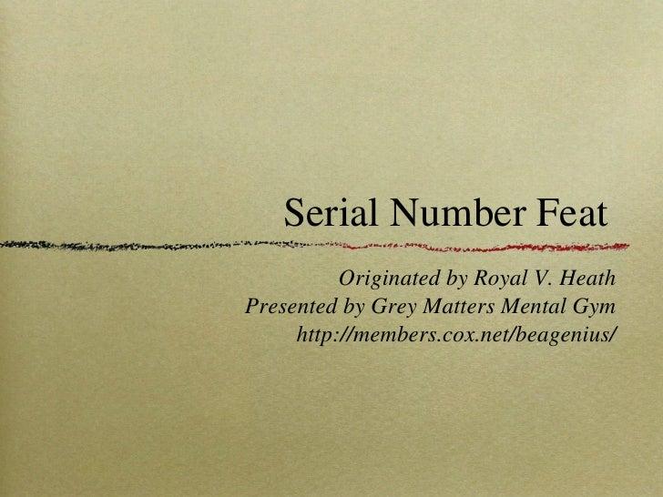 Serial Number Feat <ul><li>Originated by Royal V. Heath </li></ul><ul><li>Presented by Grey Matters Mental Gym </li></ul><...