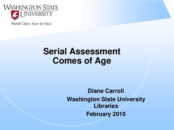 Serial Assessment  Comes of Age           Diane Carroll     Washington State University             Libraries           Fe...
