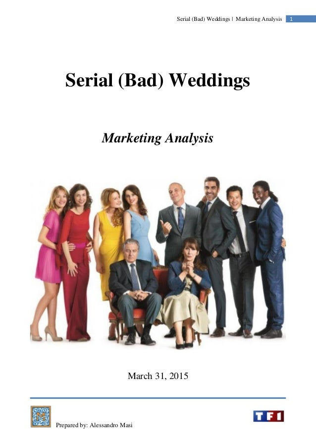 Prepared by: Alessandro Masi 1Serial (Bad) Weddings | Marketing Analysis Serial (Bad) Weddings Marketing Analysis March 31...