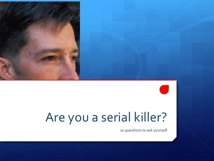 Are you a serial killer?<br />10 questions to ask yourself<br />