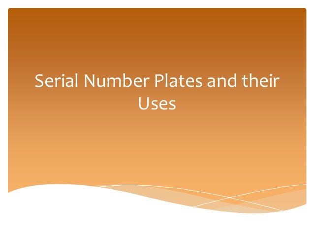 Serial Number Plates and their  Uses