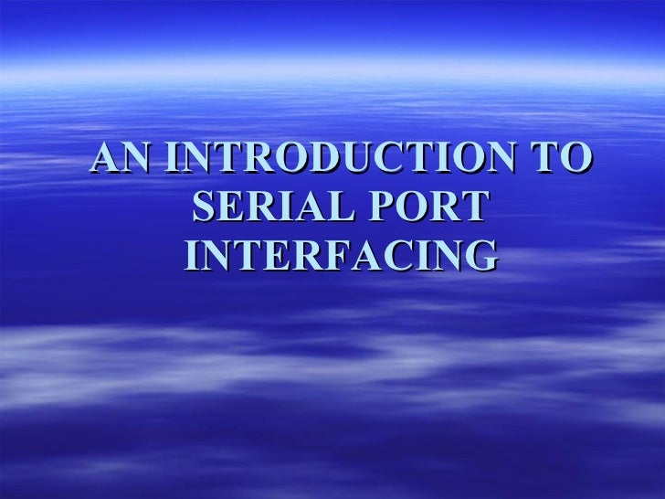 AN INTRODUCTION TO SERIAL PORT INTERFACING