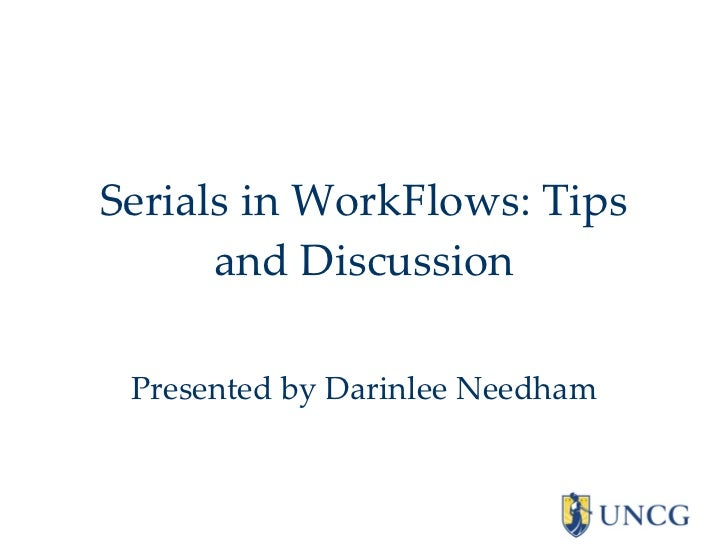 Serials in WorkFlows: Tips and Discussion Presented by Darinlee Needham