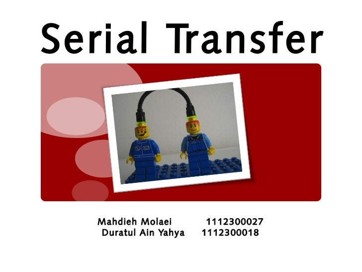Serial Transfer   Mahdieh Molaei       1112300027   Duratul Ain Yahya   1112300018