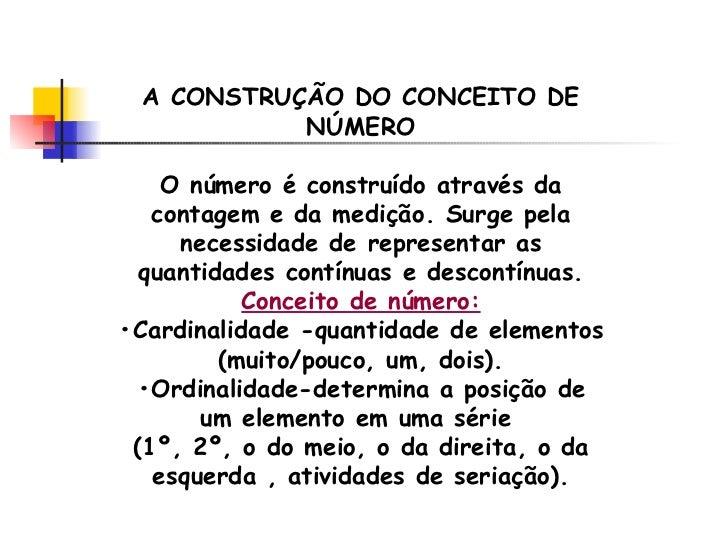 A CONSTRUÇÃO DO CONCEITO DE NÚMERO O número é construído através da contagem e da medição. Surge pela necessidade de repre...
