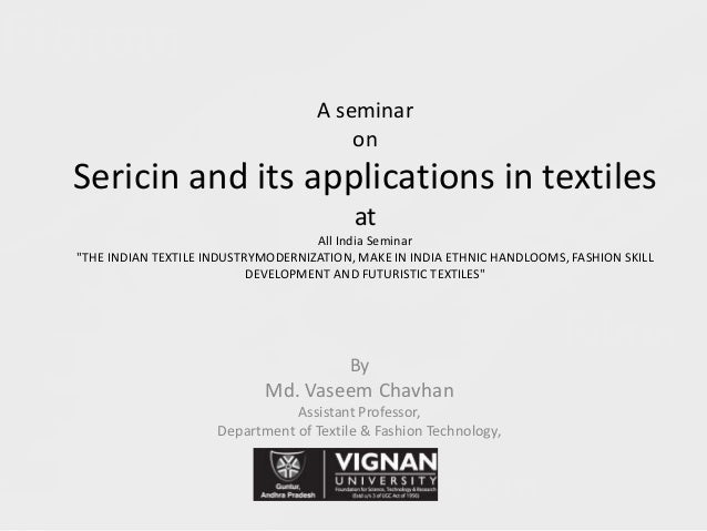 """A seminar on Sericin and its applications in textiles at All India Seminar """"THE INDIAN TEXTILE INDUSTRYMODERNIZATION, MAKE..."""