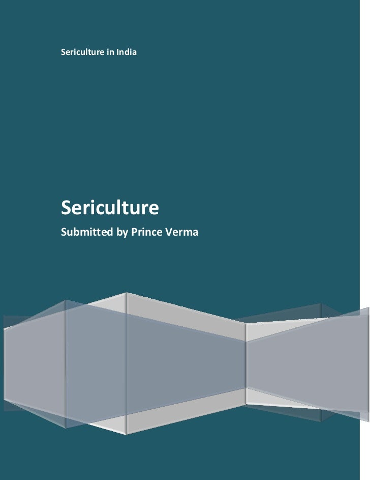 Sericulture in IndiaSericultureSubmitted by Prince Verma