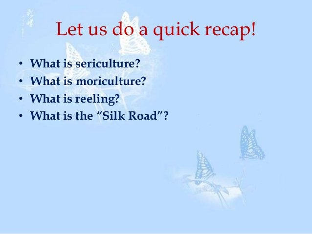 a. b. c. d.  Silk is derived from cocoon pupa egg moth  GOOD WORK !