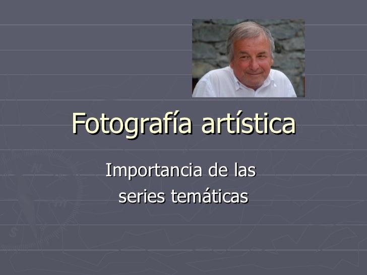 Fotografía artística Importancia de las  series temáticas