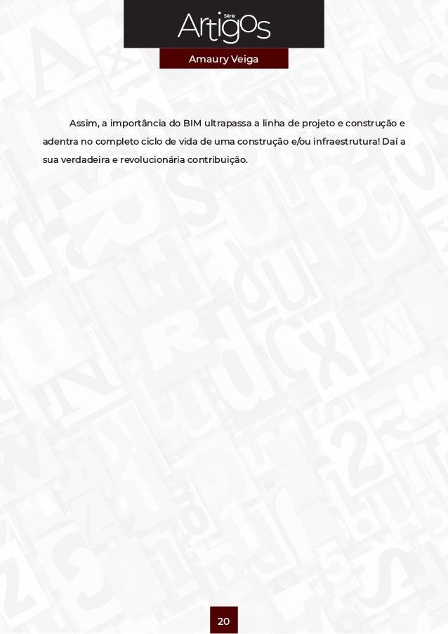 Série Amaury Veiga 20  Assim, a importância do BIM ultrapassa a linha de projeto e construção e adentra no completo ciclo...