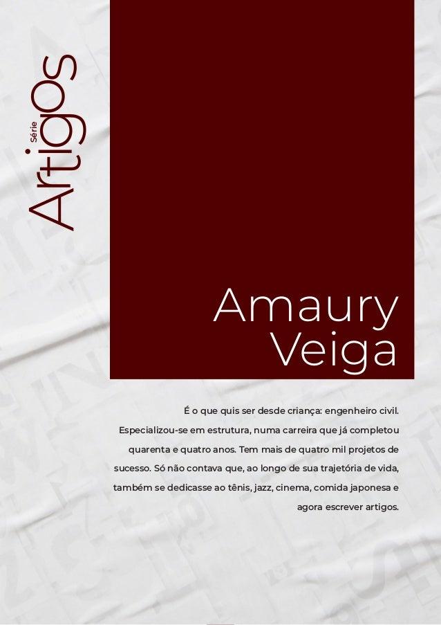 Série Amaury Veiga 3 Série Amaury Veiga É o que quis ser desde criança: engenheiro civil. Especializou-se em estrutura, nu...
