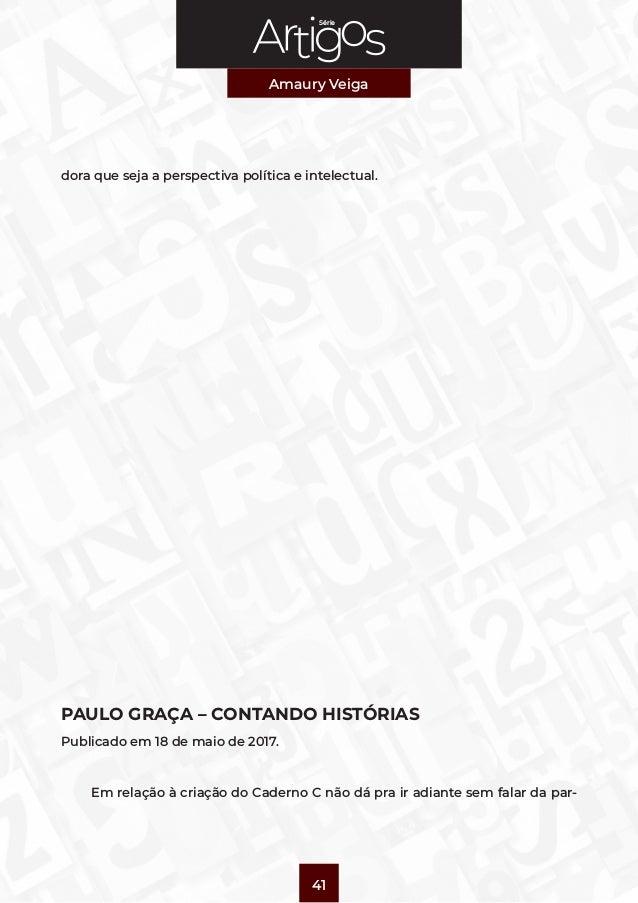 Série Amaury Veiga 41 dora que seja a perspectiva política e intelectual. PAULO GRAÇA – CONTANDO HISTÓRIAS Publicado em 18...