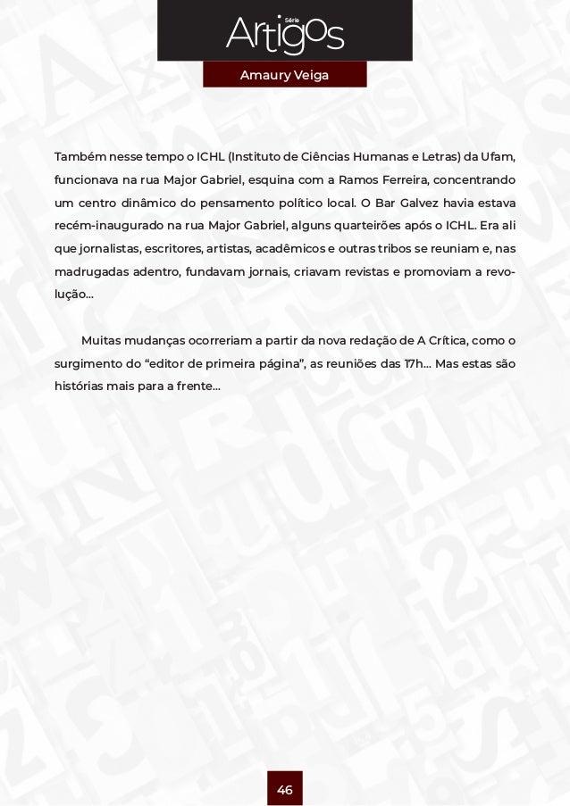 Série Amaury Veiga 46 Também nesse tempo o ICHL (Instituto de Ciências Humanas e Letras) da Ufam, funcionava na rua Major ...