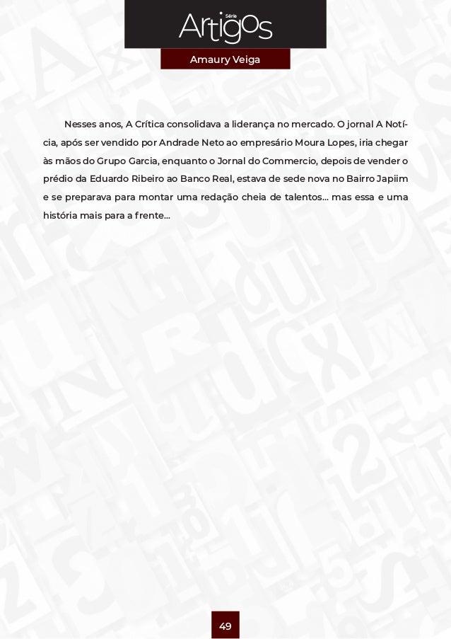 Série Amaury Veiga 49 Nesses anos, A Crítica consolidava a liderança no mercado. O jornal A Notí- cia, após ser vendido po...