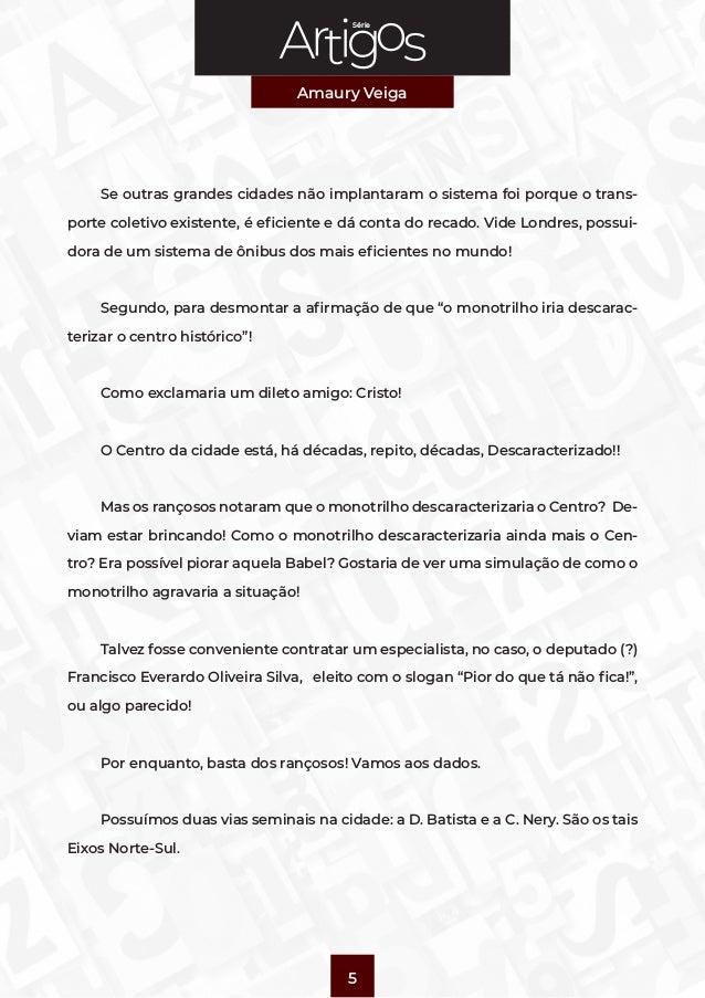 Série Amaury Veiga 5 Se outras grandes cidades não implantaram o sistema foi porque o trans- porte coletivo existente, é e...