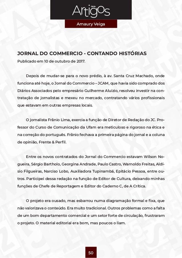 Série Amaury Veiga 50 JORNAL DO COMMERCIO - CONTANDO HISTÓRIAS Publicado em 10 de outubro de 2017. Depois de mudar-se para...
