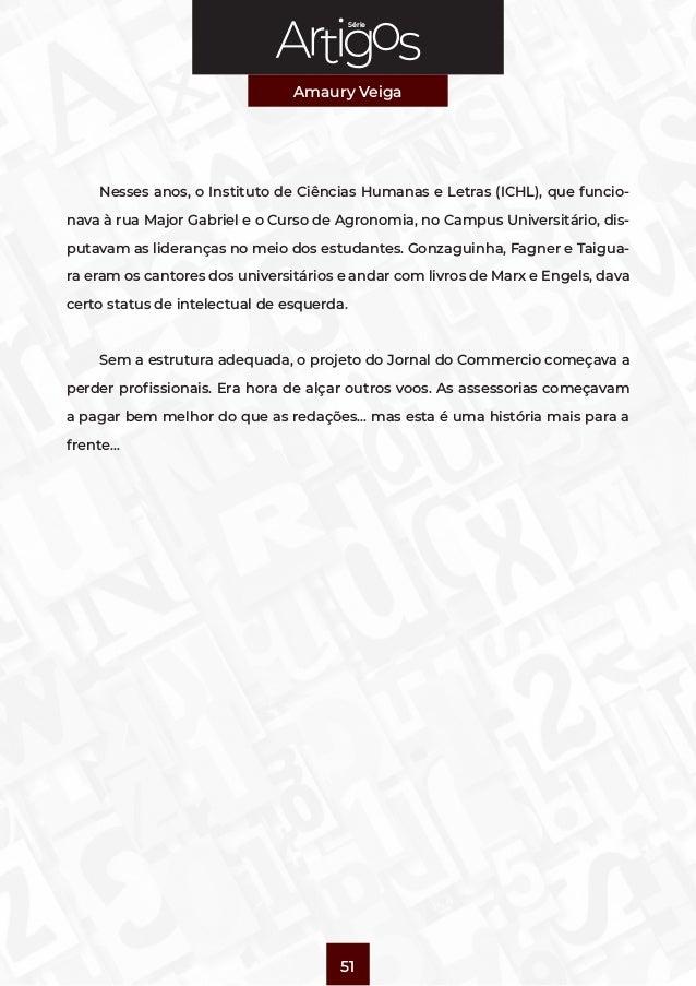 Série Amaury Veiga 51 Nesses anos, o Instituto de Ciências Humanas e Letras (ICHL), que funcio- nava à rua Major Gabriel e...