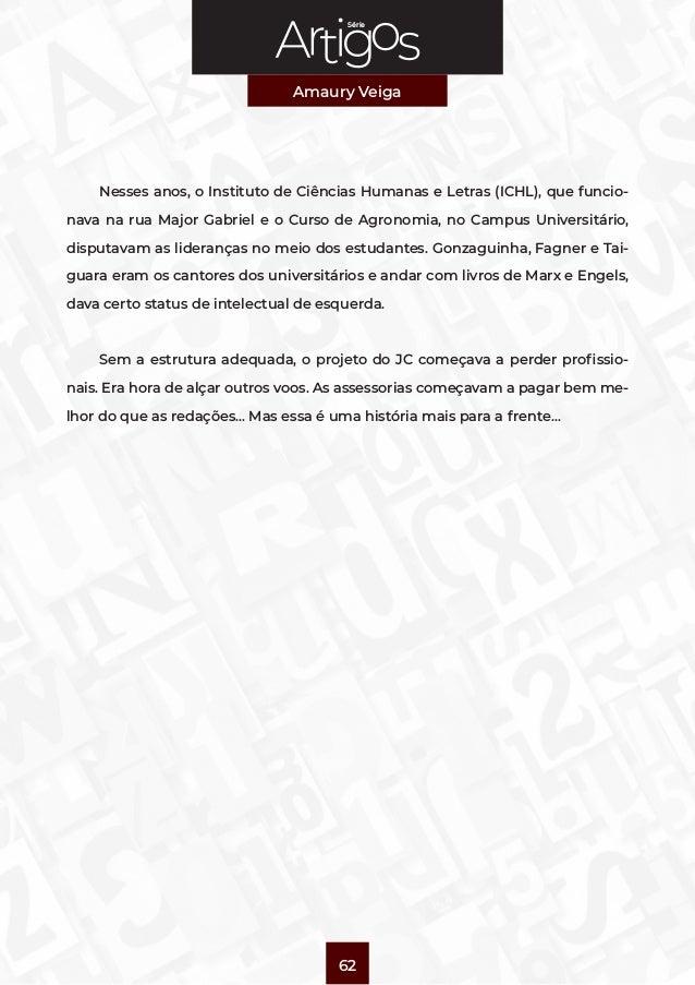 Série Amaury Veiga 62 Nesses anos, oInstituto de Ciências Humanas e Letras (ICHL), que funcio- nava na rua Major Gabriel ...
