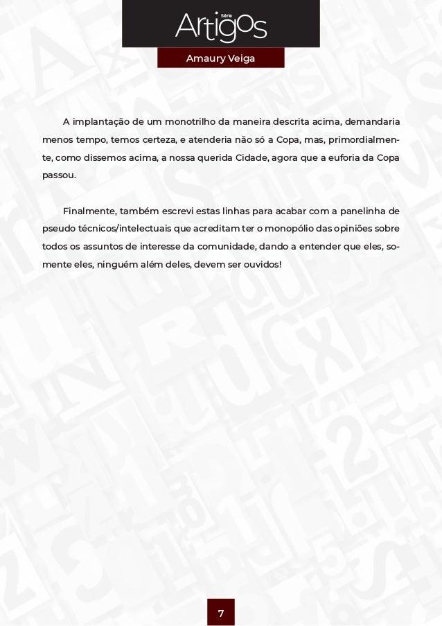 Série Amaury Veiga 7 A implantação de um monotrilho da maneira descrita acima, demandaria menos tempo, temos certeza, e at...