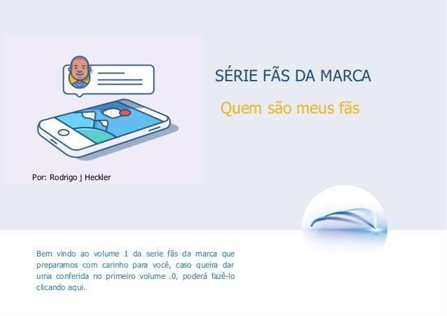 SÉRIE FÃS DA MARCA Bem vindo ao volume 1 da serie fãs da marca que preparamos com carinho para você, caso queira dar uma c...