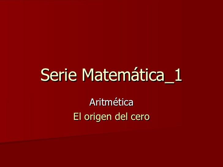 Serie Matemática_1 Aritmética El origen del cero