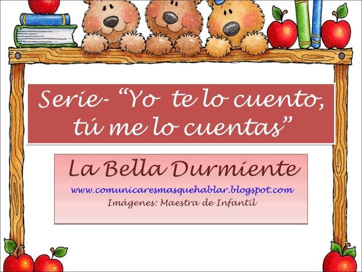 """Serie- """"Yo  te lo cuento, tú me lo cuentas"""" La Bella Durmiente www.comunicaresmasquehablar.blogspot.com Imágenes: Maestra ..."""