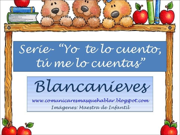 """Serie- """"Yo  te lo cuento, tú me lo cuentas"""" Blancanieves www.comunicaresmasquehablar.blogspot.com Imágenes: Maestra de Inf..."""