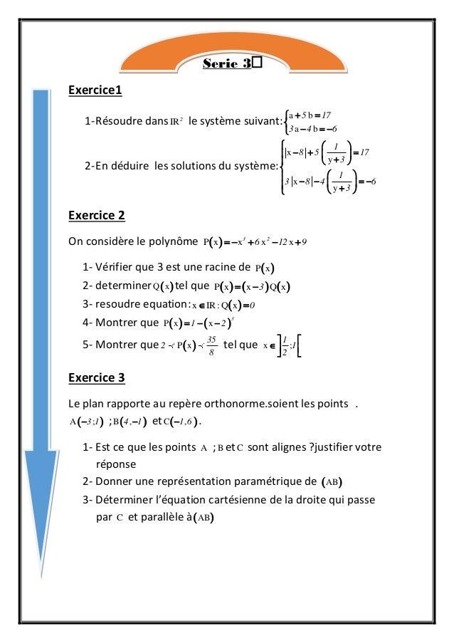 Serie 3 Exercice1 1-Résoudre dansIR2 le système suivant: a b a b       5 17 3 4 6 2-En déduire les solutions du sy...