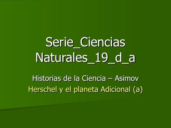Serie_Ciencias Naturales_19_d_a Historias de la Ciencia – Asimov Herschel y el planeta Adicional (a)