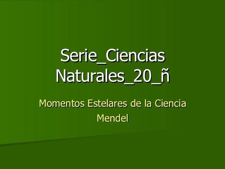 Serie_Ciencias Naturales_20_ñ Momentos Estelares de la Ciencia Mendel