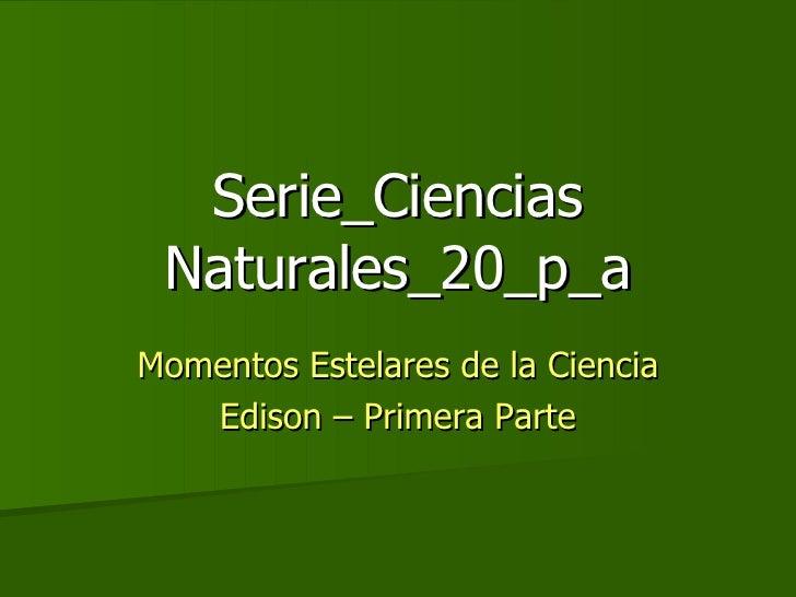 Serie_Ciencias Naturales_20_p_a Momentos Estelares de la Ciencia Edison – Primera Parte