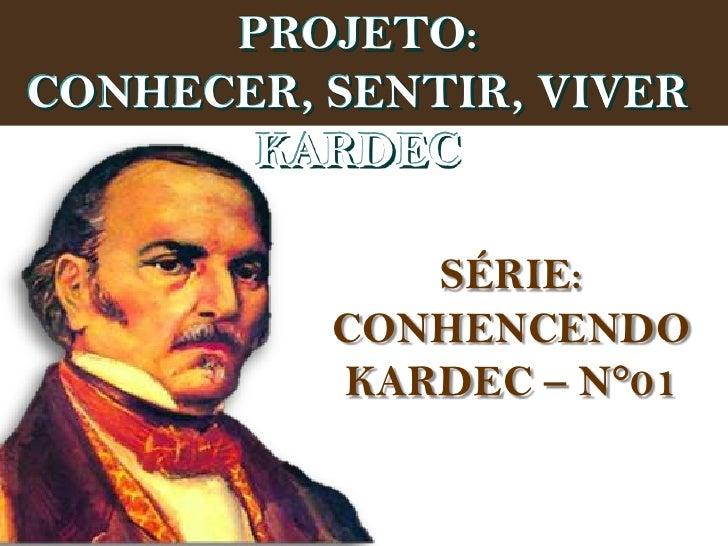 PROJETO:  CONHECER, SENTIR, VIVER         KARDEC                                        SÉRIE:                            ...