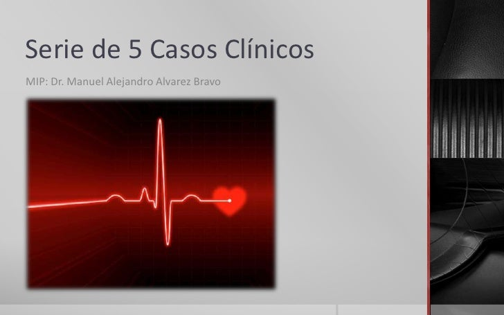 Serie de 5 Casos ClínicosMIP: Dr. Manuel Alejandro Alvarez Bravo