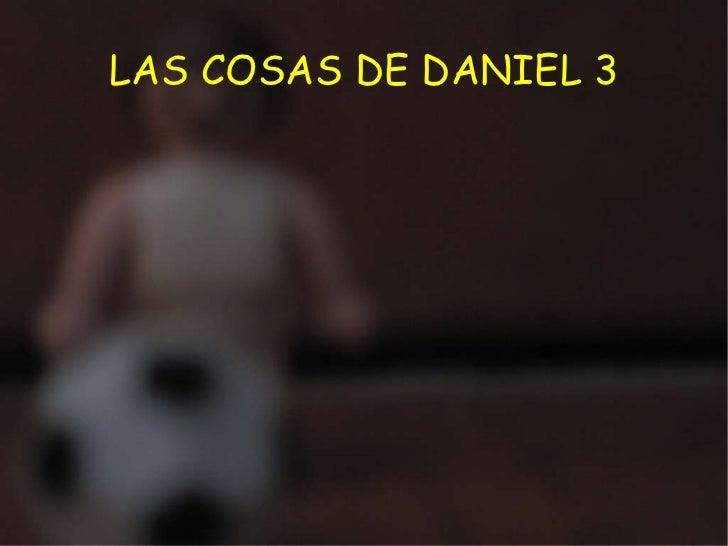 LAS COSAS DE DANIEL 3